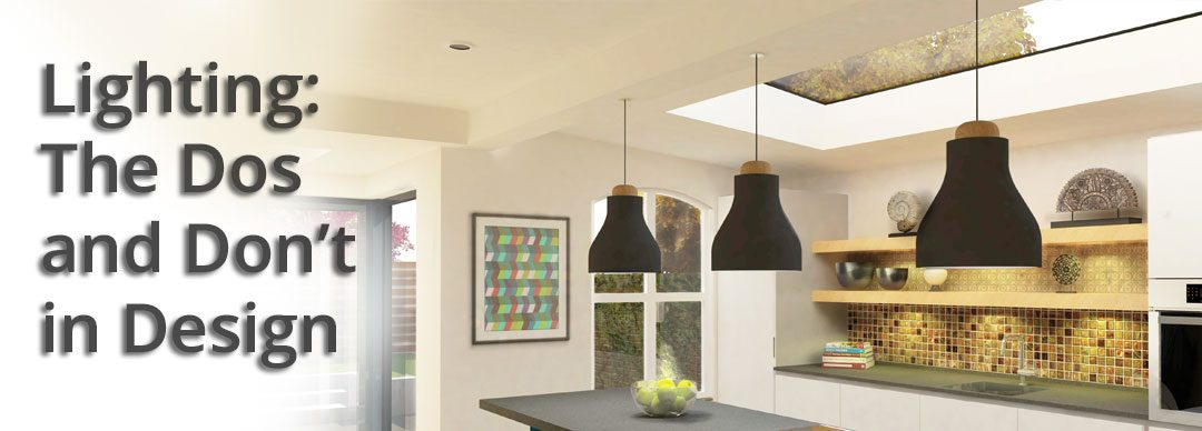 Lighting: The Dos and Don'ts in Design