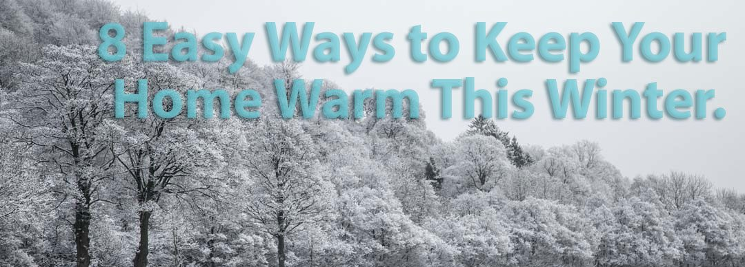 Eight Easy Ways to Keep Your Home Warm This Winter